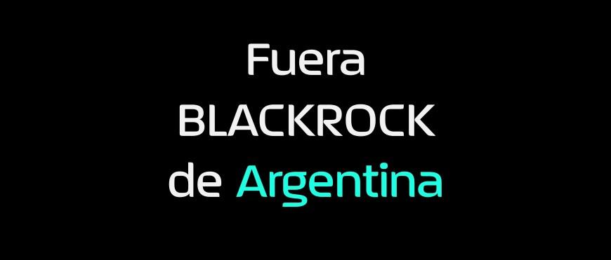 Fuera BLACKROCK de Argentina